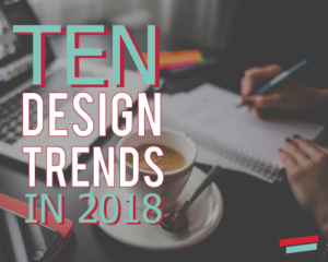Top 10 Design Trends To Look For In 2018